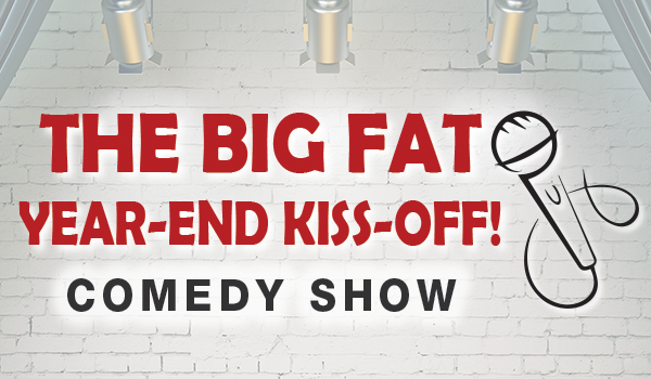 Big Fat Year End Kiss Off Comedy Show